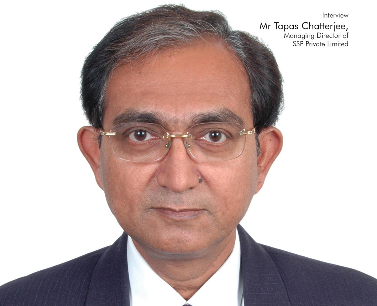 Interview with Mr Tapas Chatterjee, SSP Private Limited
